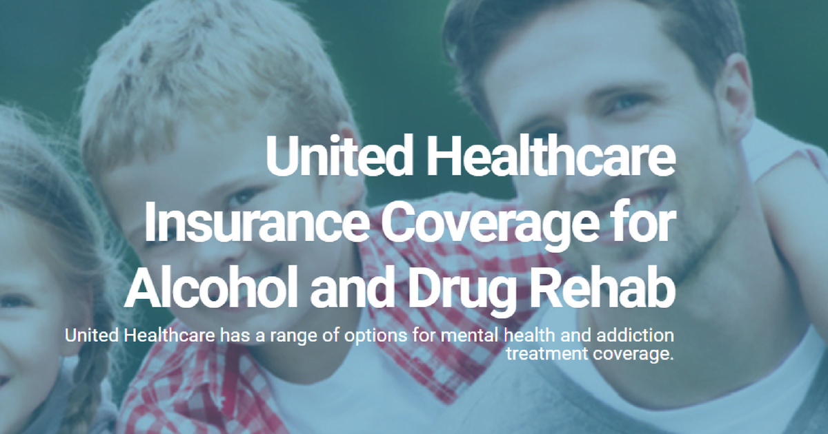 United Healthcare Drug Alcohol Rehab Coverage
