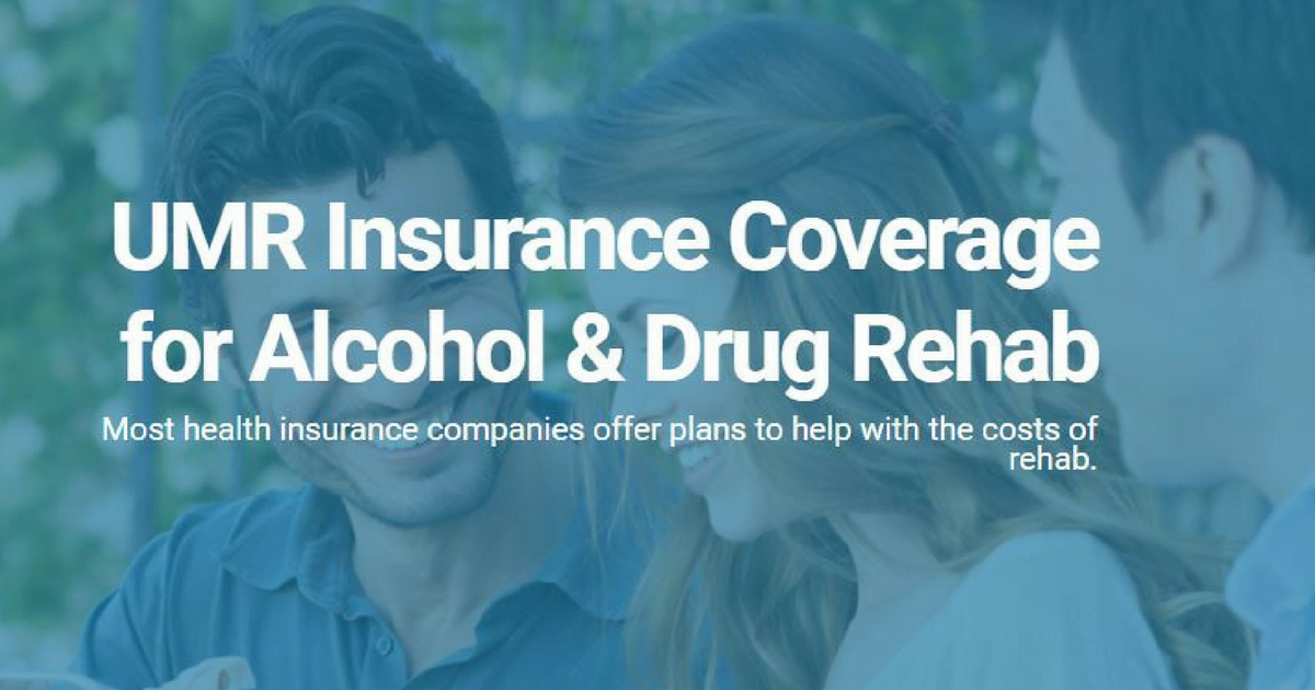 UMR Insurance Coverage For Alcohol And Drug Rehab - Detox to Rehab