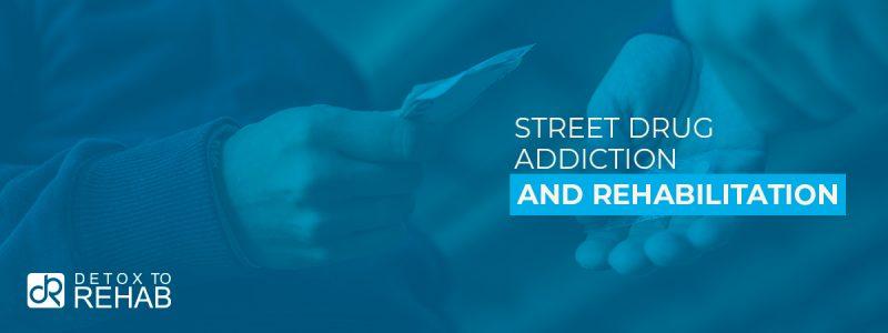 Street Drugs Addiction Rehab