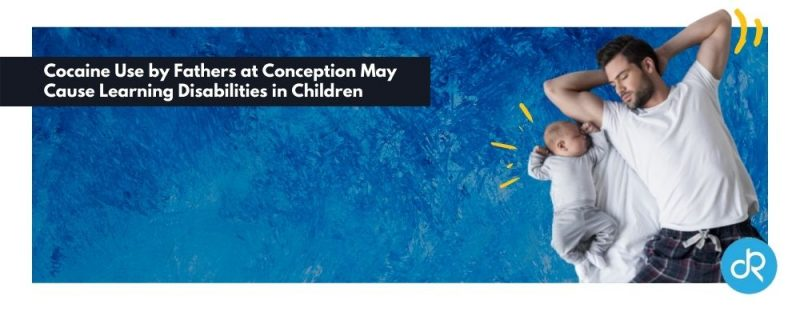 Cocaine Use by Fathers at Conception May Cause Learning Disabilities in Children